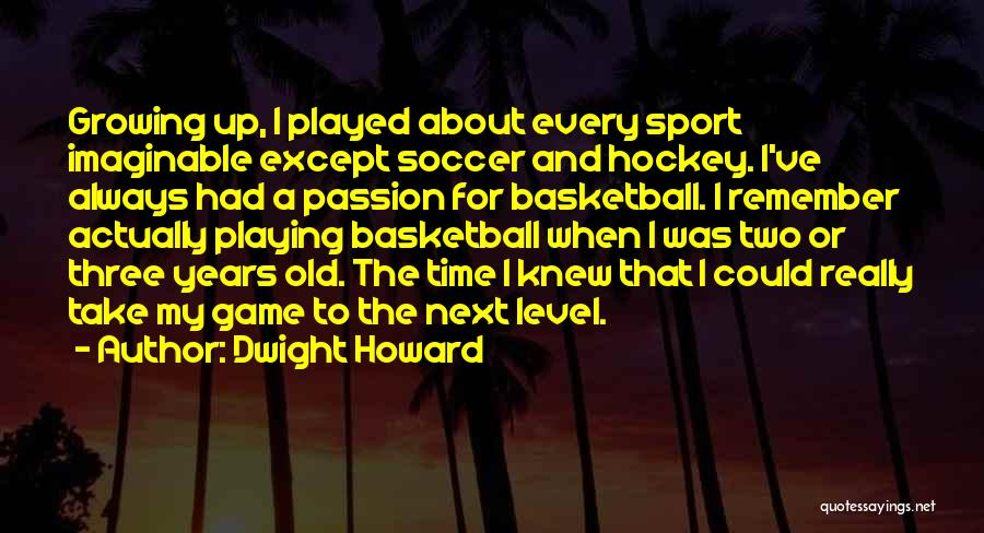 Playing Sports With Passion Quotes By Dwight Howard