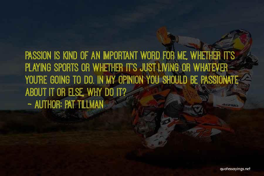 Playing Sports With Passion Quotes By Pat Tillman
