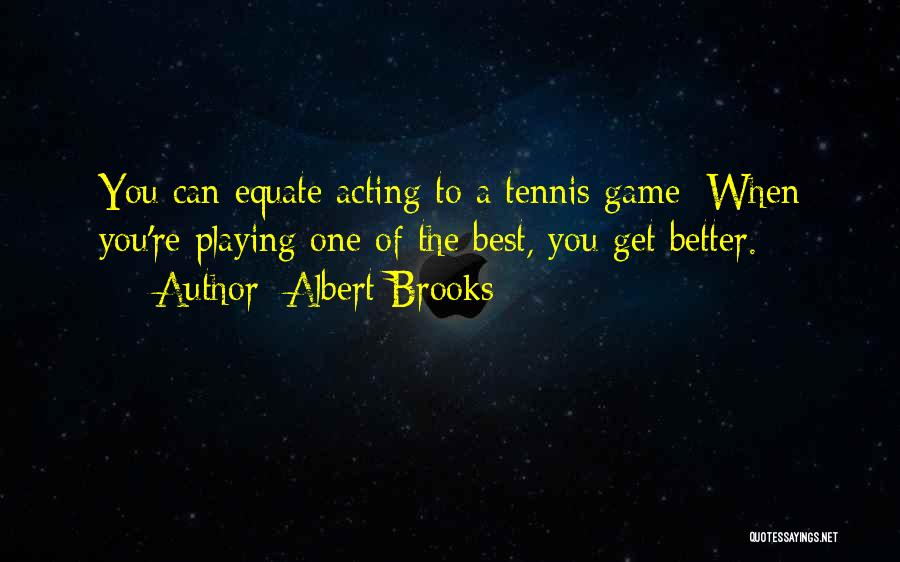 Playing The Game Quotes By Albert Brooks