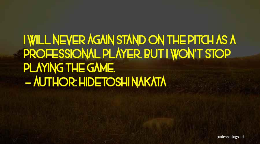 Playing The Game Quotes By Hidetoshi Nakata