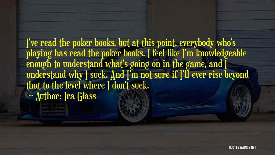 Playing The Game Quotes By Ira Glass