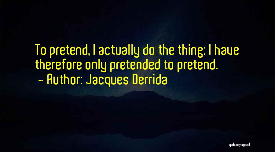 Playing The Game Quotes By Jacques Derrida