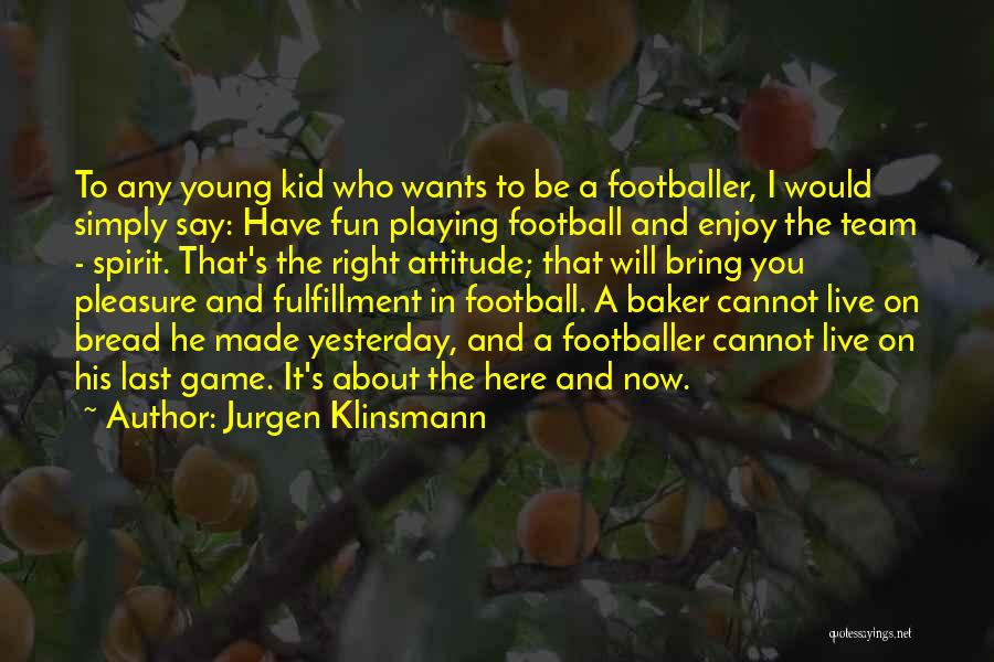 Playing The Game Quotes By Jurgen Klinsmann
