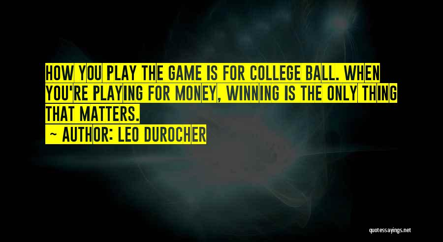 Playing The Game Quotes By Leo Durocher
