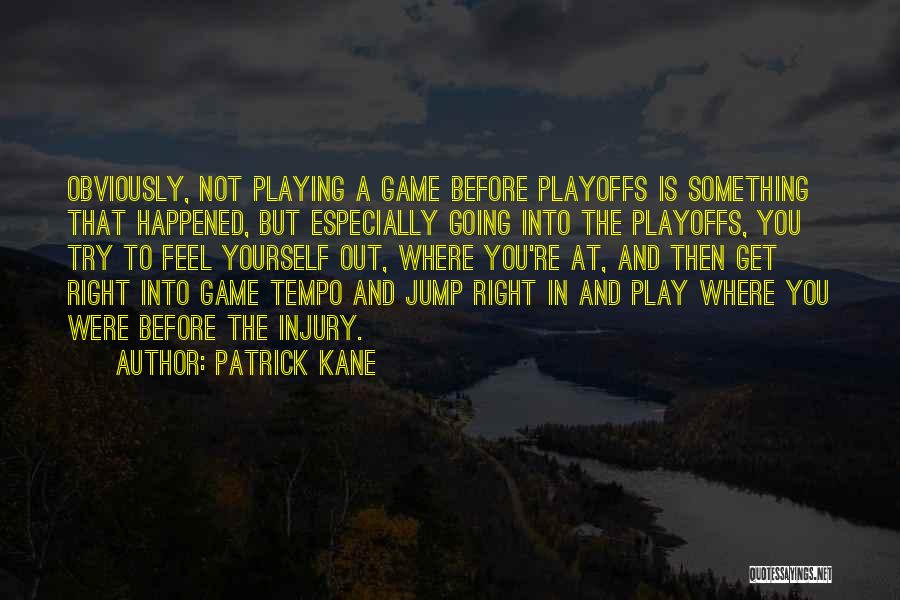 Playing The Game Quotes By Patrick Kane