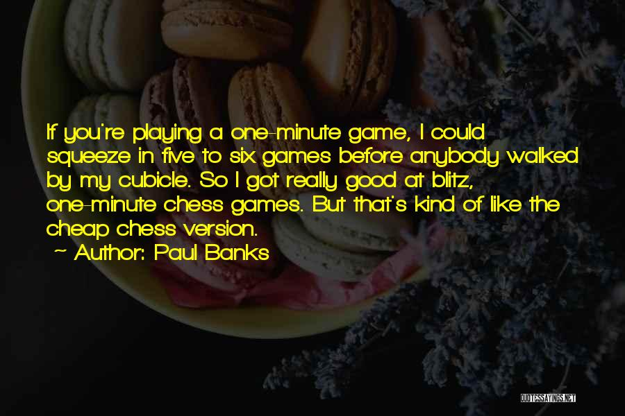 Playing The Game Quotes By Paul Banks