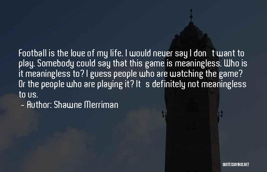 Playing The Game Quotes By Shawne Merriman