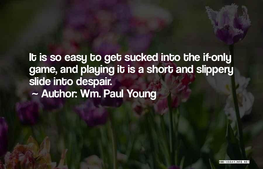 Playing The Game Quotes By Wm. Paul Young