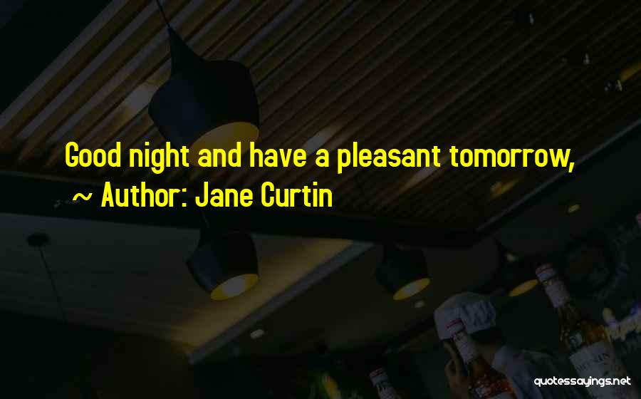 Pleasant Good Night Quotes By Jane Curtin