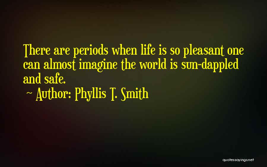 Pleasant Life Quotes By Phyllis T. Smith