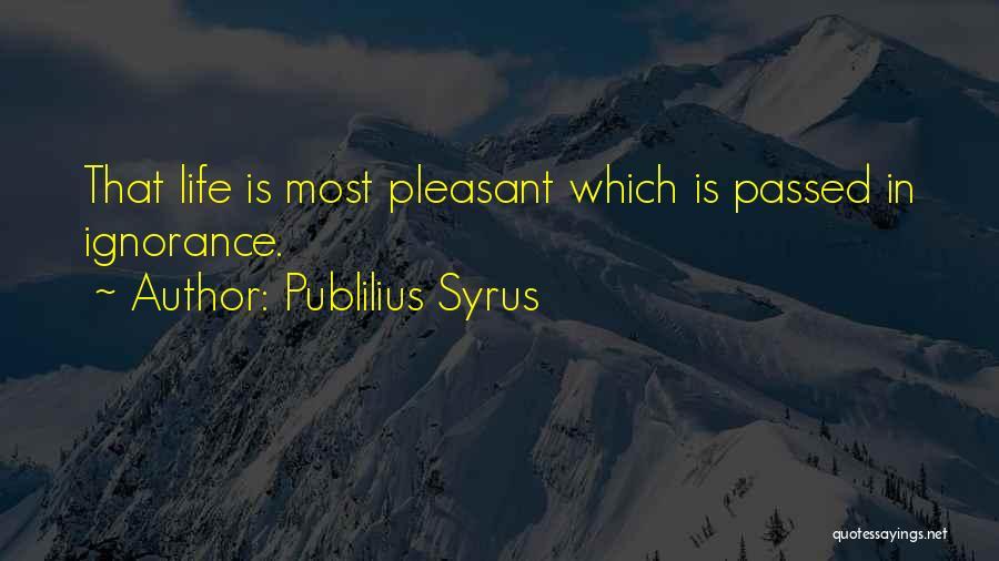 Pleasant Life Quotes By Publilius Syrus