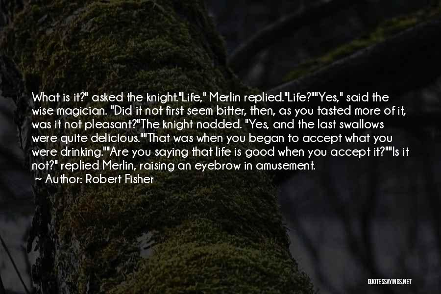 Pleasant Life Quotes By Robert Fisher