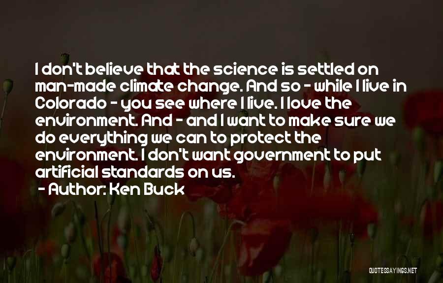 Please Believe Me My Love Quotes By Ken Buck