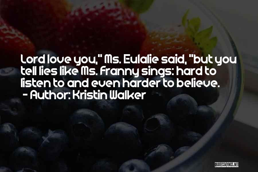 Please Believe Me My Love Quotes By Kristin Walker