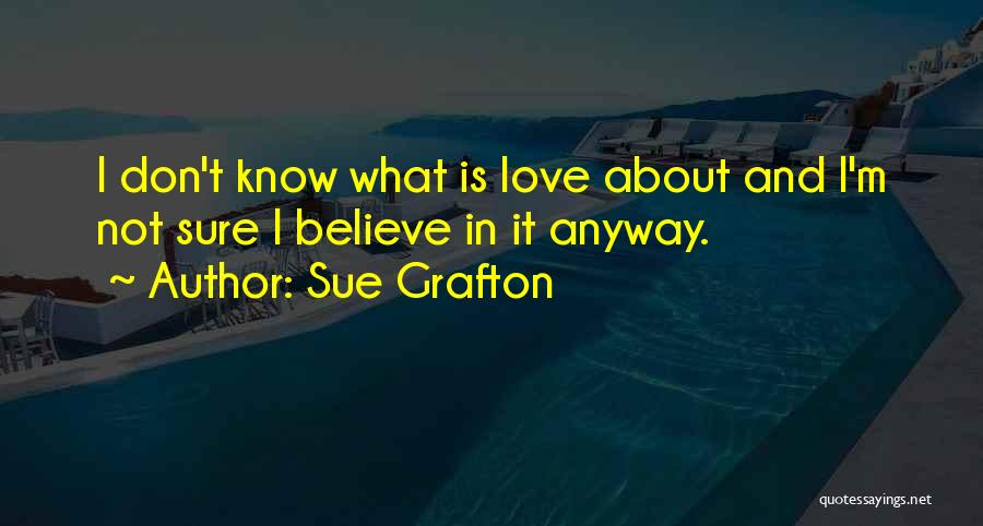 Please Believe Me My Love Quotes By Sue Grafton