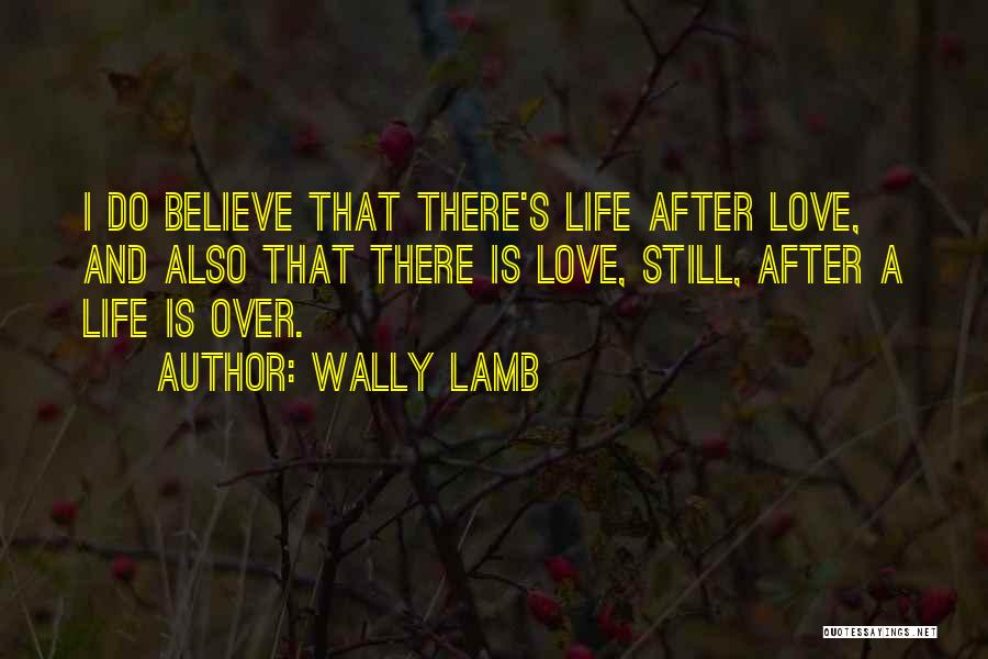 Please Believe Me My Love Quotes By Wally Lamb