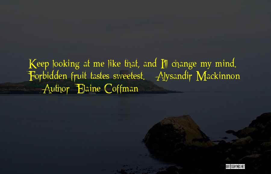 Please Change Your Mind Quotes By Elaine Coffman