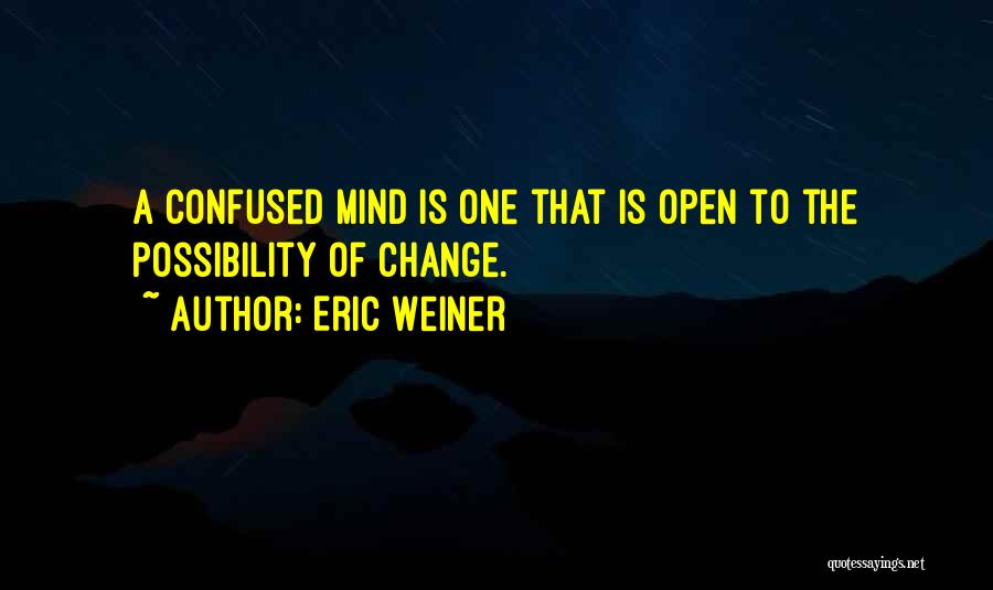 Please Change Your Mind Quotes By Eric Weiner
