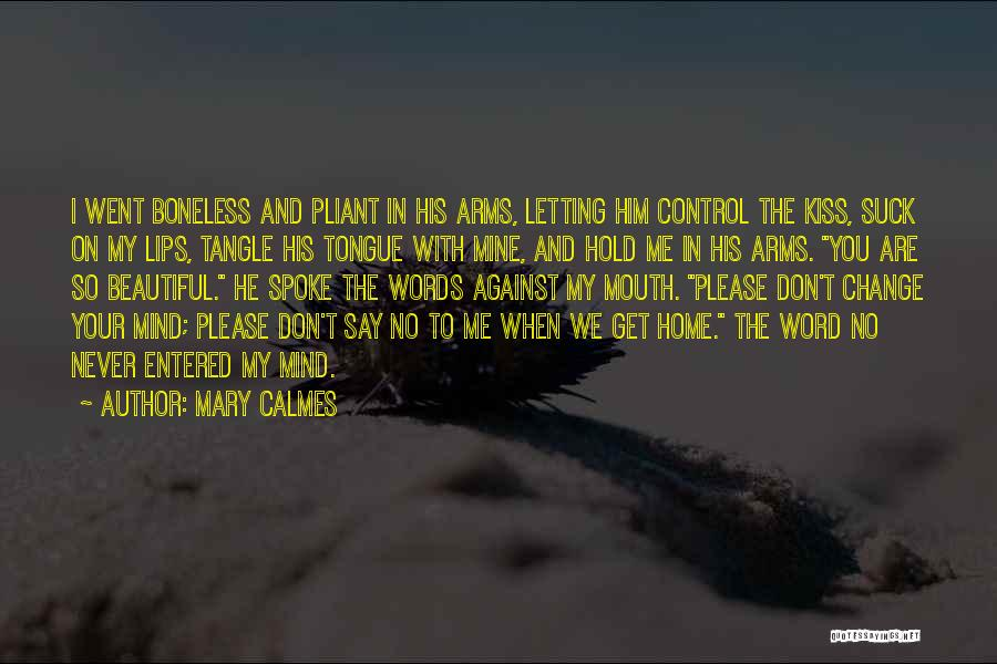 Please Change Your Mind Quotes By Mary Calmes