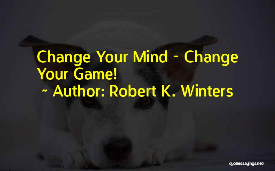 Please Change Your Mind Quotes By Robert K. Winters