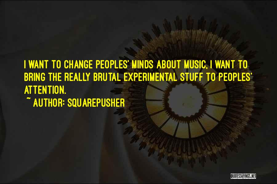 Please Change Your Mind Quotes By Squarepusher