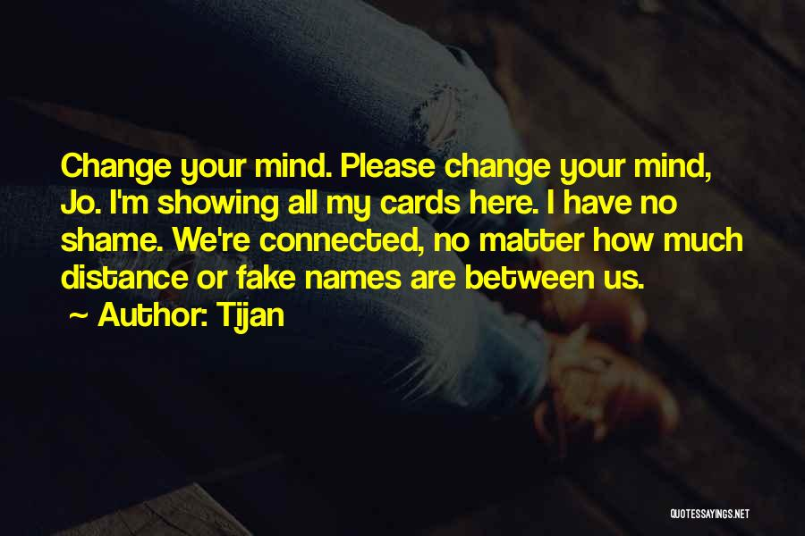 Please Change Your Mind Quotes By Tijan