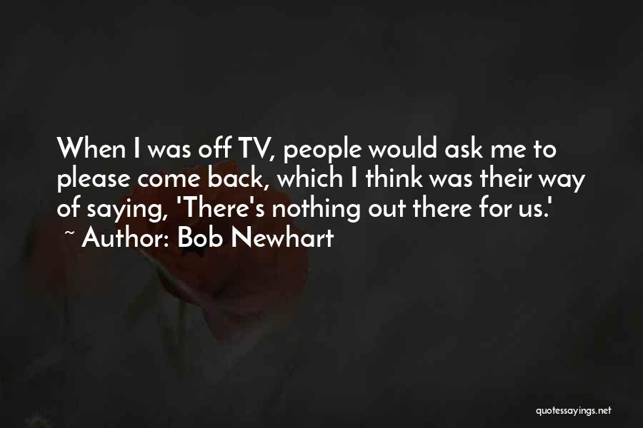 Please Come Back To Me Quotes By Bob Newhart