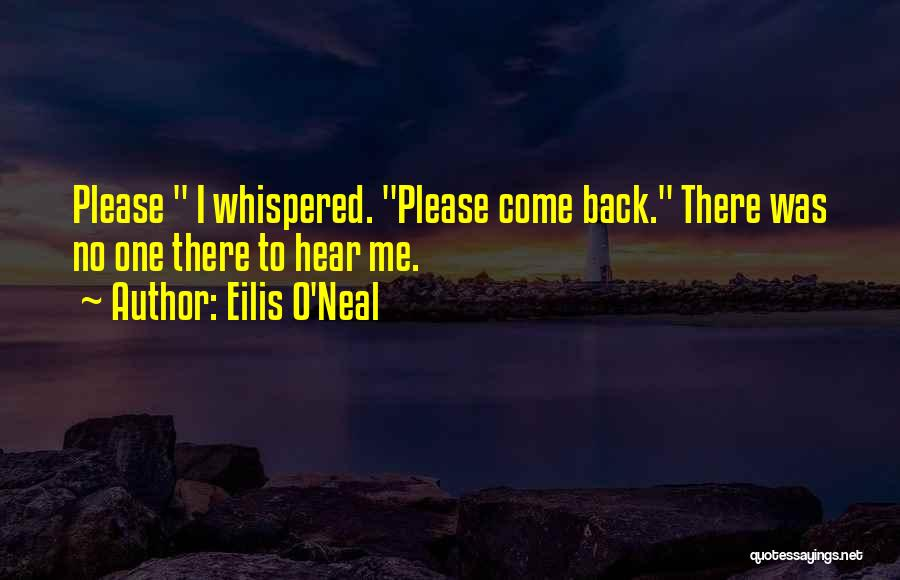 Please Come Back To Me Quotes By Eilis O'Neal