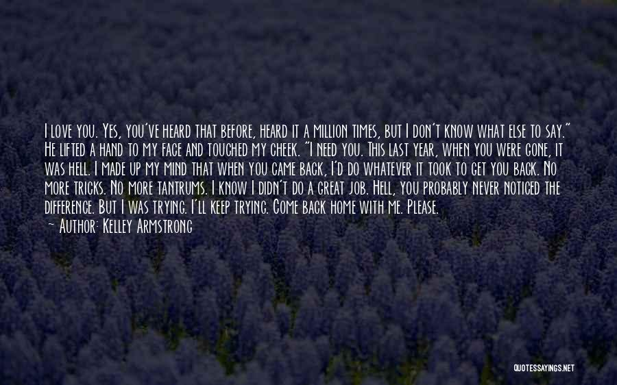 Please Come Back To Me Quotes By Kelley Armstrong