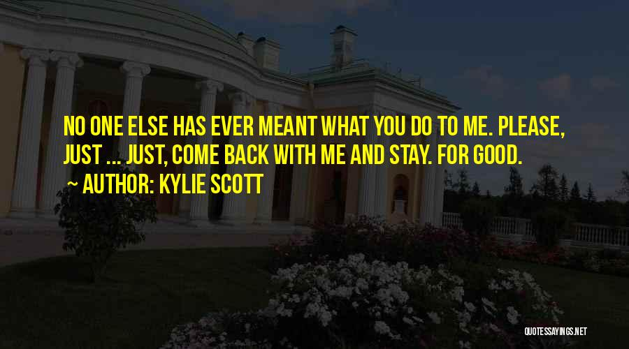Please Come Back To Me Quotes By Kylie Scott