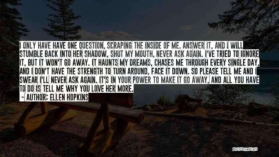 Please Love Me Back Quotes By Ellen Hopkins