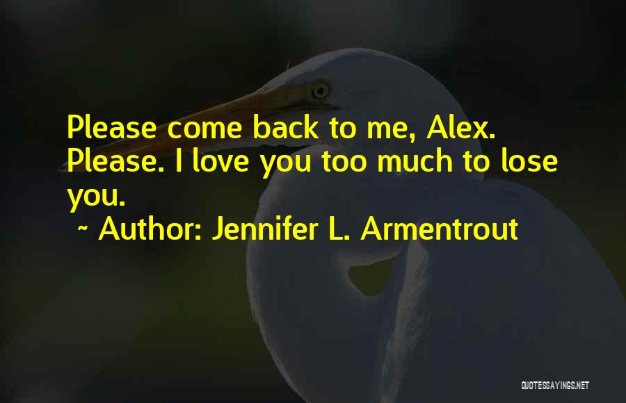 Please Love Me Back Quotes By Jennifer L. Armentrout