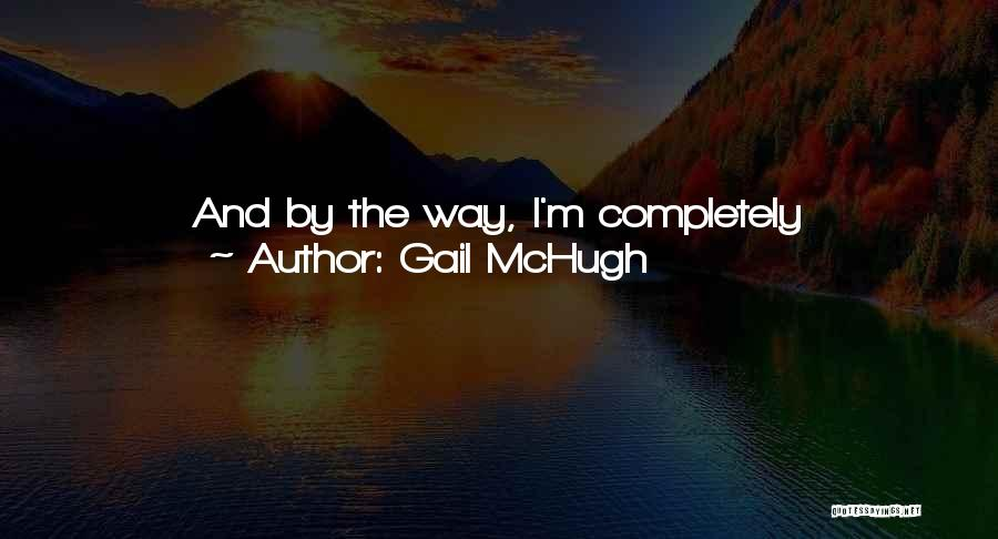 Please Love Me The Way I Love You Quotes By Gail McHugh