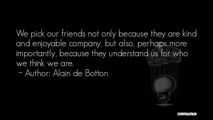 Please Pick Me Quotes By Alain De Botton