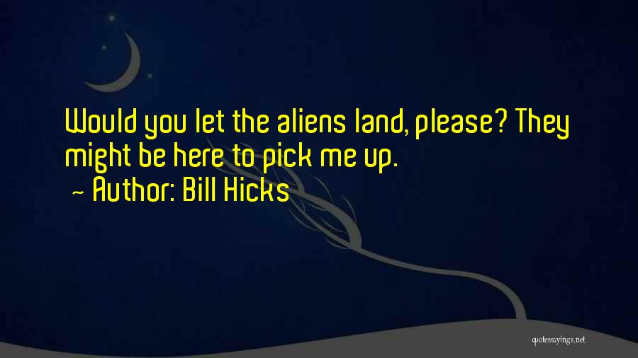 Please Pick Me Quotes By Bill Hicks