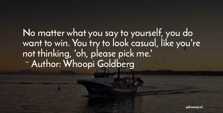 Please Pick Me Quotes By Whoopi Goldberg