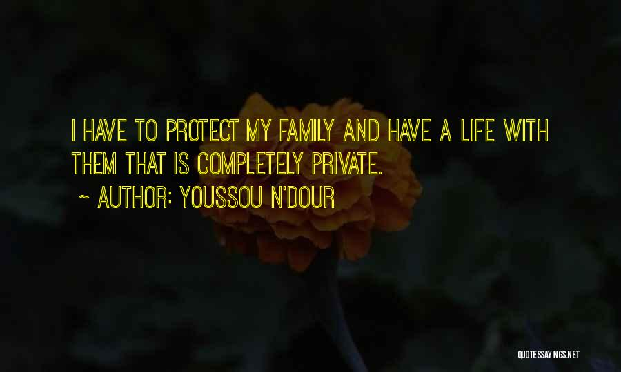 Please Protect My Family Quotes By Youssou N'Dour