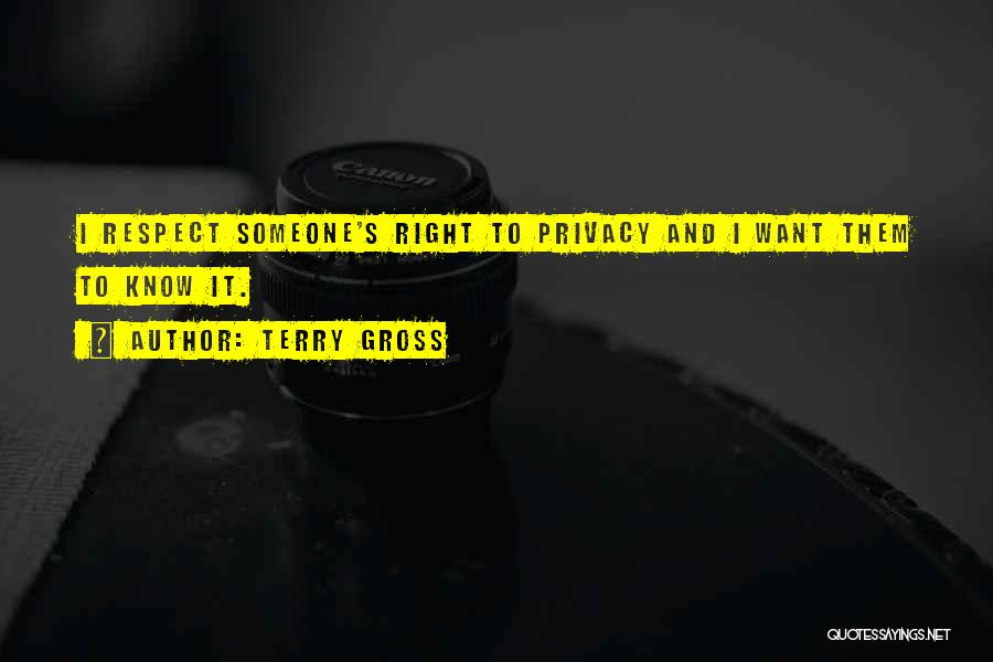 Please Respect My Privacy Quotes By Terry Gross