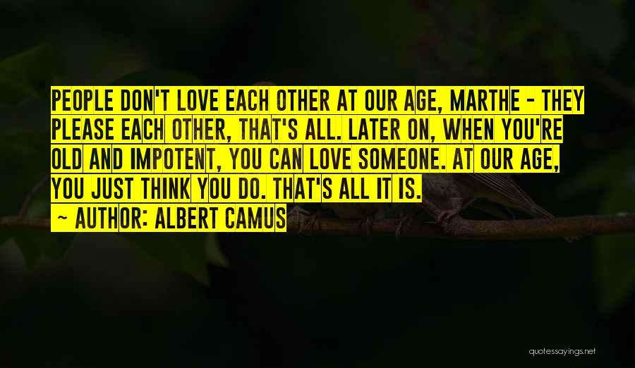 Please Someone Quotes By Albert Camus