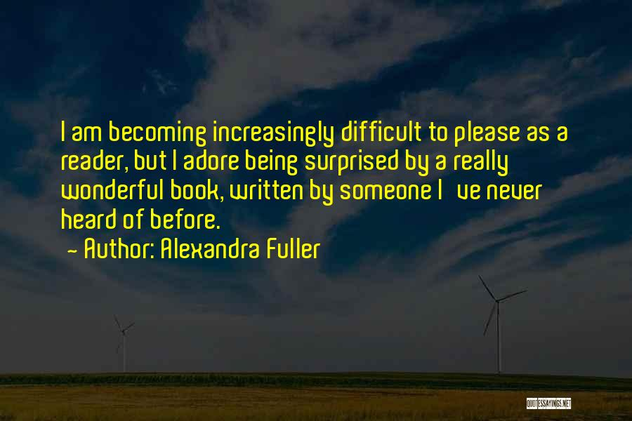 Please Someone Quotes By Alexandra Fuller