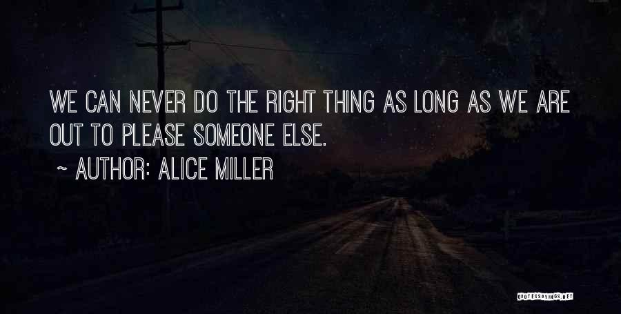 Please Someone Quotes By Alice Miller