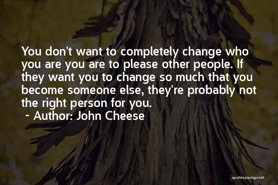 Please Someone Quotes By John Cheese
