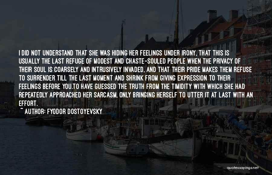 Please Understand My Feelings Quotes By Fyodor Dostoyevsky