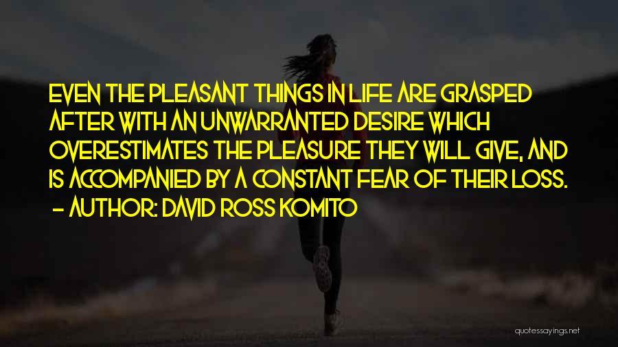 Pleasure And Desire Quotes By David Ross Komito