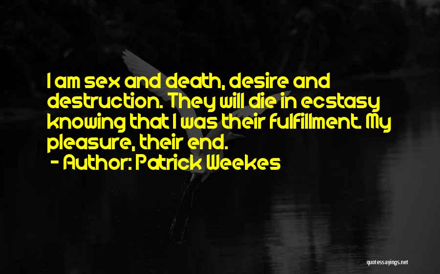 Pleasure And Desire Quotes By Patrick Weekes