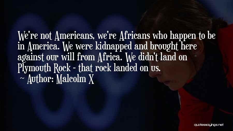 Plymouth Rock Quotes By Malcolm X