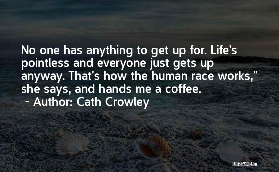 Pointless Life Quotes By Cath Crowley