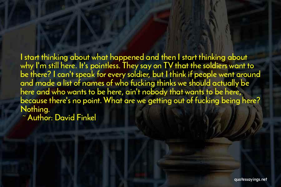 Pointless Life Quotes By David Finkel
