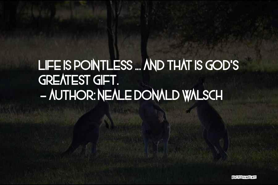 Pointless Life Quotes By Neale Donald Walsch