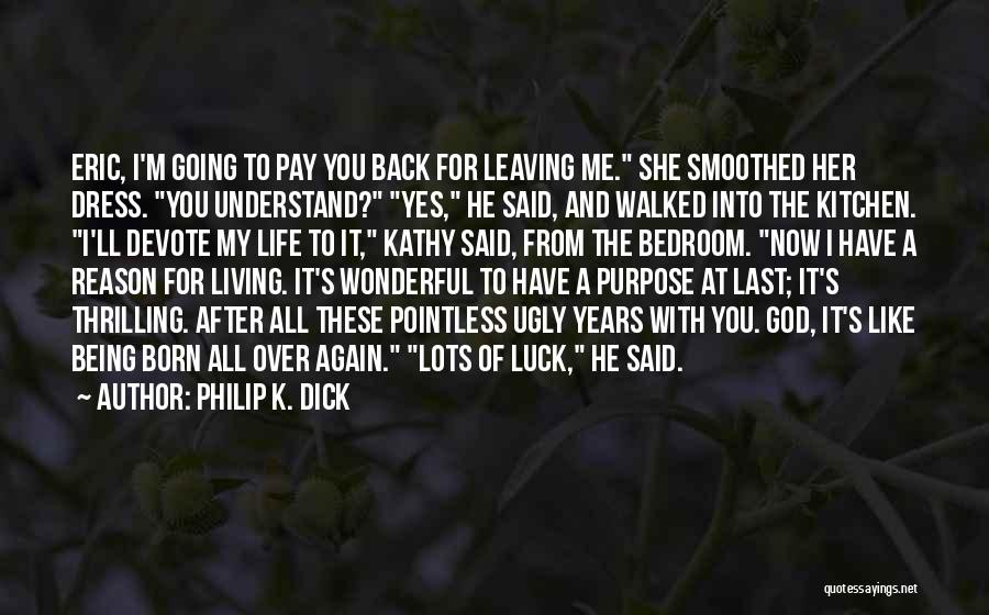 Pointless Life Quotes By Philip K. Dick